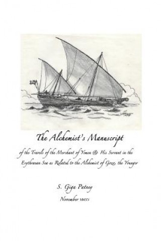 The Alchemist's Manuscript: of the Travels of the Merchant of Yemen & His Servant in the Erythrean Sea as Related to the Alchemist of Gozo, the yo