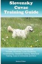 Slovensky Cuvac Training Guide Slovensky Cuvac Training Book Includes: Slovensky Cuvac Socializing, Housetraining, Obedience Training, Behavioral Trai