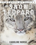 Snow Leopard: Amazing Photos & Fun Facts Book About Snow Leopard For Kids