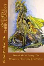 Knights & Their Dragons: Stories about Facing The Dragons of Fear and Frustration