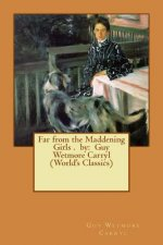Far from the Maddening Girls . by: Guy Wetmore Carryl (World's Classics)
