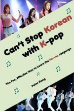 Can't Stop Korean with K-pop: The Fun, Effective Way to Learn the Korean Language