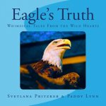 Eagle's Truth: Whimsical Tales From the Wild Hearts