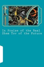 In Praise of the Baal Shem Tov of the Future: A Book of Future Legends