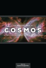 The Unofficial Guide to Cosmos: Fact and Fiction in Neil Degrasse Tyson's Landmark Science Series