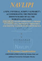 Navlipi, Volume 2, a New, Universal, Script (Alphabet) Accommodating the Phonemic Idiosyncrasies of All the World's Languages.: Volume 2, Another Look at Phonic and Phonemic Classification: Navlipi