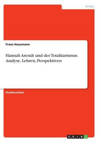 Hannah Arendt und der Totalitarismus. Analyse, Lehren, Perspektiven