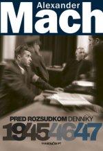 Alexander Mach Pred rozsudkom Denníky 1945 - 47