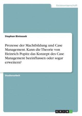 Prozesse der Machtbildung und Case Management. Kann die Theorie von Heinrich Popitz das Konzept des Case Management beeinflussen oder sogar erweitern?