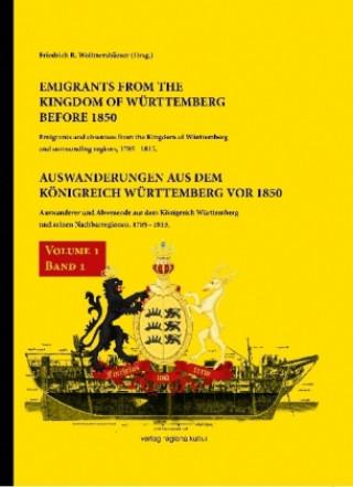 Emigrants from the Kingdom of Württemberg before 1850 / Auswanderungen aus dem Königreich Württemberg vor 1850. Bd.1