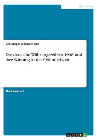 Die deutsche Währungsreform 1948 und ihre Wirkung in der Öffentlichkeit