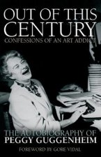 Out of this Century - Confessions of an Art Addict