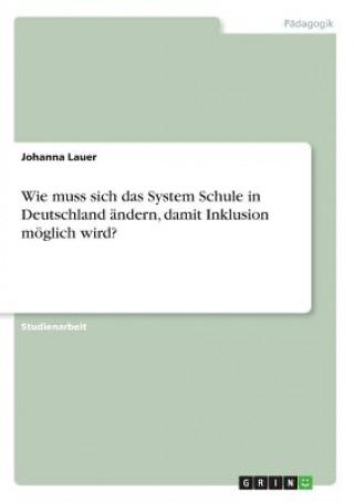 Wie muss sich das System Schule in Deutschland ändern, damit Inklusion möglich wird?