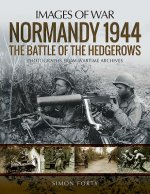 NORMANDY 1944 THE BATTLE OF THE HEDGEROW