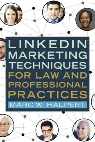 Linkedin(tm) Marketing Techniques for Law and Professional Practices