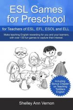 ESL Games for Preschool: for Teachers of ESL, EFL, ESOL and ELL including Bonus Chapter on Teaching Toddlers English