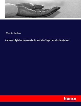 Luthers tägliche Hausandacht auf alle Tage des Kirchenjahres