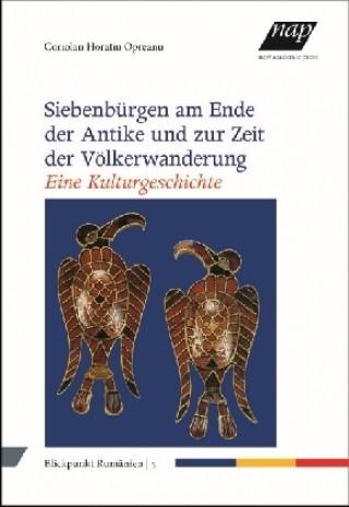 Siebenbürgen am Ende der Antike und zur Zeit der Völkerwanderung. Eine Kulturgeschichte