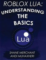 Roblox Lua: Understanding the Basics: Get Started with Roblox Programming