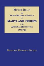 Muster Rolls and Other Records of Service of Maryland Troops in the American Revolution 1775-1783