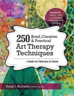250 Brief, Creative & Practical Art Therapy Techniques250 Brief, Creative & Practical Art Therapy Techniques