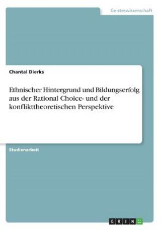 Ethnischer Hintergrund und Bildungserfolg aus der Rational Choice- und der konflikttheoretischen Perspektive