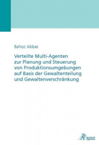 Verteilte Multi-Agenten zur Planung und Steuerung von Produktionsumgebungen auf Basis der Gewaltenteilung und Gewaltenverschränkung
