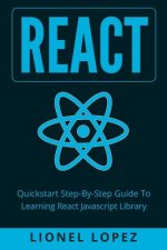 React: QuickStart Step-By-Step Guide to Learning React JavaScript Library (React.Js, Reactjs, Learning React Js, React Javasc