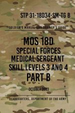 STP 31-18D34-SM-TG B MOS 18D Special Forces Medical Sergeant PART B: Skill Levels 3 and 4