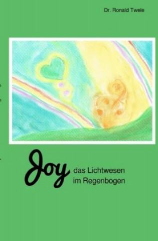 Joy - das Lichtwesen im Regenbogen