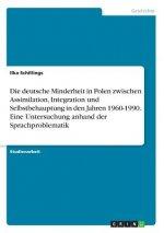 Die deutsche Minderheit in Polen zwischen Assimilation, Integration und Selbstbehauptung in den Jahren 1960-1990. Eine Untersuchung anhand der Sprachp