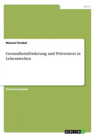Gesundheitsförderung und Prävention in Lebenswelten