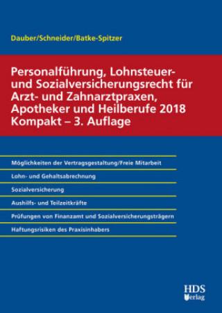 Personalführung, Lohnsteuer- und Sozialversicherungsrecht für Arzt- und Zahnarztpraxen, Apotheker und Heilberufe 2018 Kompakt
