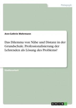 Das Dilemma von Nähe und Distanz in der Grundschule. Professionalisierung der Lehrenden als Lösung des Problems?