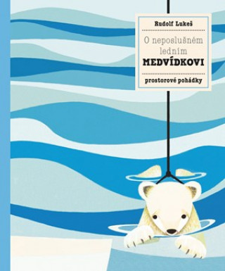 O neposlušném ledním medvídkovi