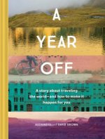 Year Off: A Story about Traveling the World - and How to Make It Happen for You