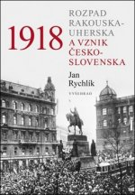 1918 Rozpad Rakouska-Uherska a vznik Československa