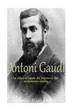 Antoni Gaudi: La Vida y El Legado del Arquitecto del Modernismo Catalan