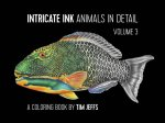Intricate Ink Animals in Detail Volume 3 a Coloring Book by Tim Jeffs