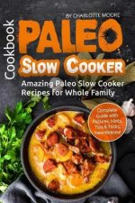 Paleo Slow Cooker Cookbook: Amazing Paleo Slow Cooker Recipes for Whole Family