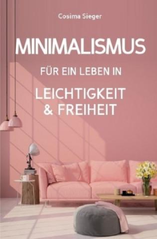 Minimalismus: DER NEUE MINIMALISMUS FÜR EIN LEBEN IN LEICHTIGKEIT UND FREIHEIT! Reduziert leben statt Chaos oder Hardcore Minimalismus!