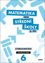 Matematika pro střední školy 6. díl Průvodce pro učitele