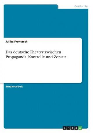 Das deutsche Theater zwischen Propaganda, Kontrolle und Zensur