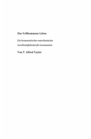Das Vollkommene Leben. Ein hermeneutischer- amerikanischer Gesellschaftskrimi für Germanisten.