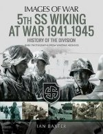 5th SS Division Wiking at War 1941-1945: History of the Division