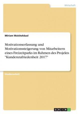 Motivationserfassung und Motivationssteigerung von Mitarbeitern eines Freizeitparks im Rahmen des Projekts Kundenzufriedenheit 2017