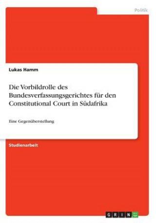 Die Vorbildrolle des Bundesverfassungsgerichtes für den Constitutional Court in Südafrika
