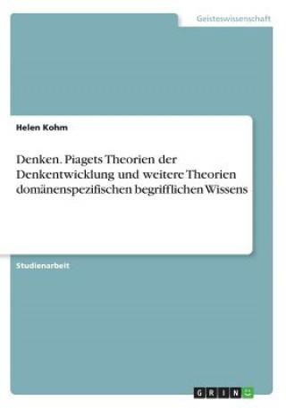 Denken. Piagets Theorien der Denkentwicklung und weitere Theorien domänenspezifischen begrifflichen Wissens