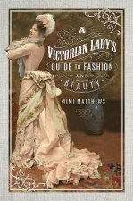 Victorian Lady's Guide to Fashion and Beauty