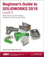 Beginner's Guide to SOLIDWORKS 2018 - Level II